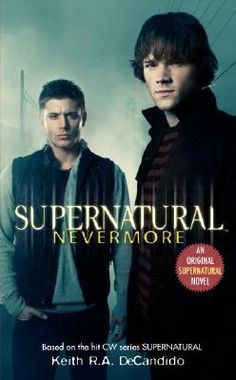 Supernatural : Nevermore : Supernatural (Harperentertainment) - Keith R a DeCandido