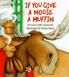 If You Give a Moose a Muffin.