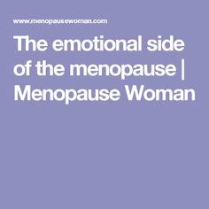 The emotional side of the menopause | Menopause Woman