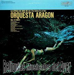 RELIQUIAS MUSICALES  DEL AYER: La Epoca de Oro de la Orquesta Aragón Vol. II 1957...