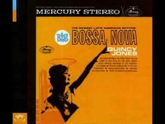 Quincy Jones - Soul bossa nova - if you're sad, listen to this, you cannot do anything but smile and dance!
