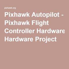 Pixhawk Autopilot - Pixhawk Flight Controller Hardware Project
