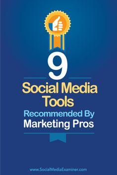 9 Social Media Tools Recommended by Marketing Pros - @smexaminer