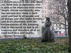 A mature person .... Eleanor Roosevelt