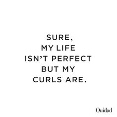 All curls are perfect!