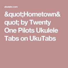 """Hometown"" by Twenty One Pilots Ukulele Tabs on UkuTabs"