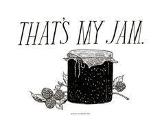 totally my jam.  available here: http://www.fridaclements.com/product/that-s-my-jam-mini-print