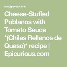 Cheese-Stuffed Poblanos with Tomato Sauce *(Chiles Rellenos de Queso)* recipe   Epicurious.com