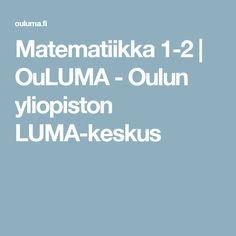 Matematiikka 1-2   OuLUMA - Oulun yliopiston LUMA-keskus
