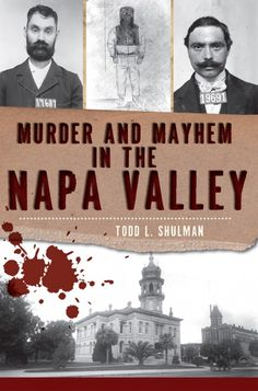 """Read """"Murder and Mayhem in the Napa Valley"""" by Todd L. Shulman available from Rakuten Kobo. The picturesque vineyards of California's Napa Valley, one of the world's premier tourist destinations, disguise a tangl. Frontier Justice, Facts About America, Police Detective, Jefferson County, World's Fair, Old West, Napa Valley, Rocky Mountains, Crime"""