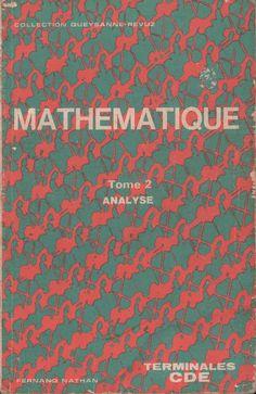 Queyzanne-Revuz, Mathématique Terminales CDE Analyse (1972) Fernand Nathan, Science, Statistics, Mathematics, Passion, Books, Movie Posters, Engineering, Film