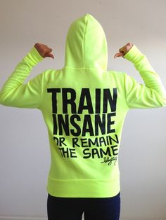 Train Insane or Remain the Same Fitted Hoodie $25.00- I want this for motivation.