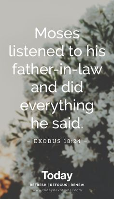 Moses listened to his father-in-law and did everything he said. Scripture Quotes, Bible Verses, Moving To Colorado, Daily Devotional, Heavenly Father, Names Of Jesus, Do Everything, Helping Others, Law