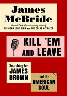 kill-em-and-leave-searching-for-james-brown-and-the-american-soul-by-james-mcbride http://www.bookscrolling.com/the-best-nonfiction-books-of-2016-a-year-end-list-aggregation/
