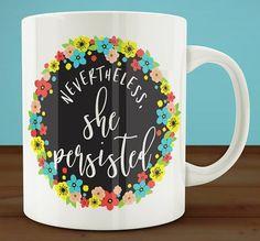 Nevertheless She Persisted, Girl Power Coffee Mug, Feminist Coffee Mug, Motivational Mug, Gift for Her