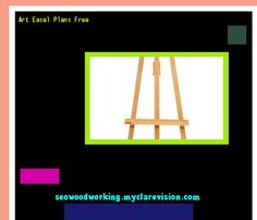 Art Easel Plans Free 080047 - Woodworking Plans and Projects!