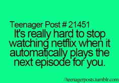 Teenager Posts Of The Week! Netflix: *Episode Finishes* Me: Ok now i gotta do my homework. Netflix: HAHAHA NO. Teenager Quotes, Teen Quotes, Teenager Posts Parents, Funny Quotes For Teens, Mom Quotes, Qoutes, What Do You Mean, That Way, El Divo