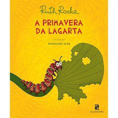 """LIVRO """" A Primavera Da Lagarta"""". Autora: Ruth Rocha.  Escrito em versos, este livro conta a história de uma lagarta muito comilona que estava acabando com todas as folhas da floresta."""