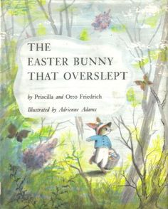 * The Easter Bunny That Over Slept by Priscilla and Otto Friedrich, illustrated by Adrienne Adams