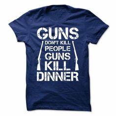 GUNS - Guns do not kill people guns kill dinner - GUNS T-Shirts, Hoodies (22$ ==►► Shopping Here!)