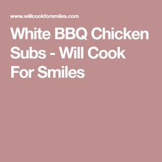 White BBQ Chicken Subs - Will Cook For Smiles