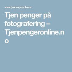 Tjen penger på fotografering – Tjenpengeronline.no