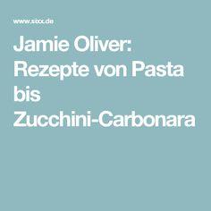 Jamie Oliver: Rezepte von Pasta bis Zucchini-Carbonara