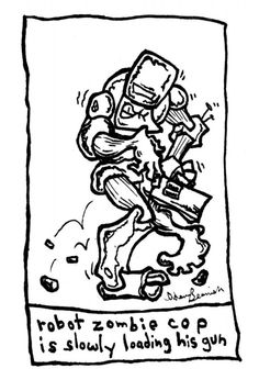 """Robot Zombie is slowly loading his gun.""  by Adam Beanish"