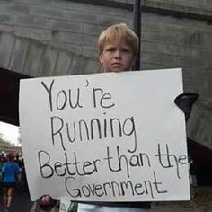 Sounds about right. This kid had this sign held up at a marathon ... Lol best sign at a race ever !
