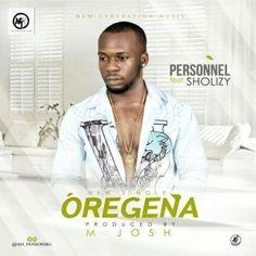 [Music] : Personnel ft Sholizy  Oregena (Prod By M Josh)