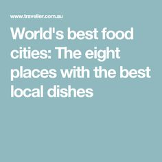World's best food cities: The eight places with the best local dishes