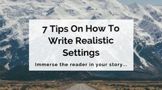 Knowing how to write realistic settings can be a tricky business. Which is why we've got 7 effective tips to help you immerse your reader in your fiction.