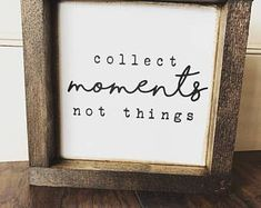 Collect Moments Not Things--Framed Wood Sign--Farmhouse Style, framed farmhouse sign, modern country, home decor, diy decor, bedroom, nursery, kitchen, living room, family room, dining room, office #homedecor #diydecor #moderncountry #framedfarmhousesign