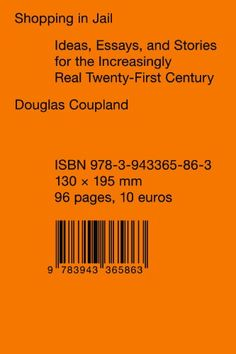 Douglas Coupland - Shopping in Jail: Ideas Essays and Stories for the Increasingly Real Century (Sternberg Press) Douglas Coupland, Books To Buy, Book Cover Design, Memoirs, 21st Century, Nonfiction, Writing, Reading, Shopping