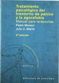 Tratamiento psicológico del trastorno de pánico y la agorafobia : manual para terapeutas / Pedro Moreno, Julio C. Martín, [Juan García] ; prologado por David H. Barlow