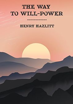 The Way to Will-Power by [Hazlitt, Henry] #willpower #mental #training #books #bookcover #self-help