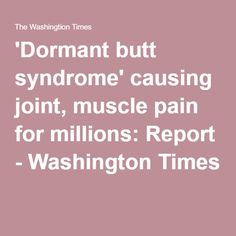 'Dormant butt syndrome' causing joint, muscle pain for millions: Report - Washington Times