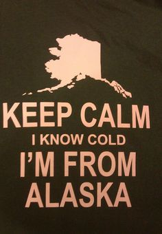Novelty Tshirt - Keep Calm I Know Cold I'm From Alaska  size sm -  XX 50/50.  One of our in house designs by Sheli Thompson.  Only available from Way Up In Alaska ( http://www.wayupinalaska.com )
