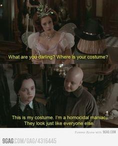 Hahahaha Wednesday is awesome... in a creepy maniac kinda way