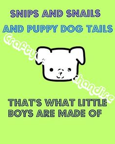 That's What Little Boys Are Made Of  Boys by CraftyGirlMerch, $1.00