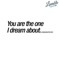 """You are the one I dream about."" Brand new cute love quote from Lovable Quote! Share or send this quote to someone you been dreaming about! Dream Of You Quotes, Quotes For Him, Be Yourself Quotes, Told You So, Love You, My Love, You Are My, Sex Quotes, Life Quotes"