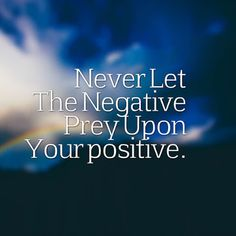 Never Let The Negative Prey Upon Your Positive #thankful #grateful #gratitude #countingblessings #goodenergy #goodvibes #blessed #thoughts #betterlife #changeyourlife #believeinyou #movingforward #happy #inspireothers #positivemindset #selfimprovement #love #energy #mantra #spirituality #enlightenment #higherconsciousness #consciousness #awaken #higherself #loveandlight #meditate #innerpeace #spiritualgrowth #spirituality