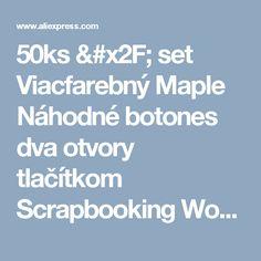 50ks / set Viacfarebný Maple Náhodné botones dva otvory tlačítkom Scrapbooking Wood Šijací príslušenstvo Prepravné-in Knopf Free tlačítkom Z Dom a záhrada nA Aliexpress.com |  Alibaba Group