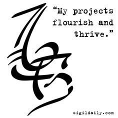 """My projects flourish and thrive."" #sigil #sigils #chaosmagick"