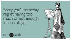 Sorry you'll someday regret having too much or not enough fun in college. Funny Inspirational Quotes, Great Quotes, Quotes To Live By, Funny Quotes, My Philosophy, Seriously Funny, Words Worth, Inevitable, Funny Me