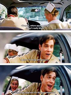 """Somebody help me, I'm being spontaneous."" The Truman Show."