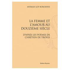 La femme et l'amour au douzième siècle : d'après les poèmes de Chrétien de Troyes / Myrrah Lot-Borodine - Genève : Slatkine Reprints, 2011