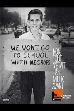 WE WONT GO TO SCHOOL WITH NEGROES. le mouv'