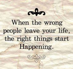 When the wrong people leave your life, the right thing start to happen. // Move On Quotes Great Quotes, Quotes To Live By, Me Quotes, Qoutes, Inspirational Quotes, Motivational, Strong Quotes, Famous Quotes, Honesty Quotes