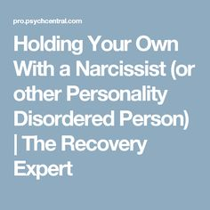 Holding Your Own With a Narcissist (or other Personality Disordered Person) | The Recovery Expert